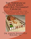 The Tabernacle Study Series (the Old Testament Church), Dr. Joseph Roosevelt, Joseph Rogers,, 1481184733