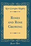 Amazon / Forgotten Books: Roses and Rose Growing Classic Reprint (Rose Georgina Kingsley)