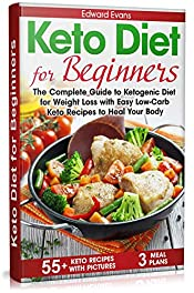 Keto Diet for Beginners: The Complete Guide to Ketogenic Diet for Weight Loss with Easy Low-Carb Recipes to Heal Your Body