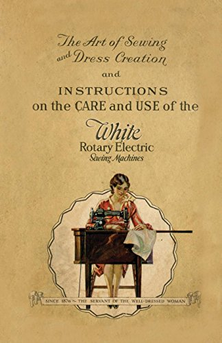 (The Art of Sewing and Dress Creation and Instructions on the Care and Use of the White Rotary Electric Sewing Machines)