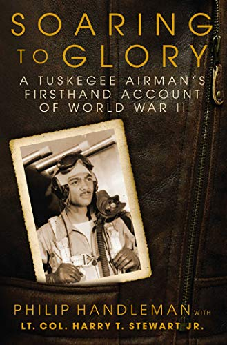 (Soaring to Glory: A Tuskegee Airman's Firsthand Account of World War II)