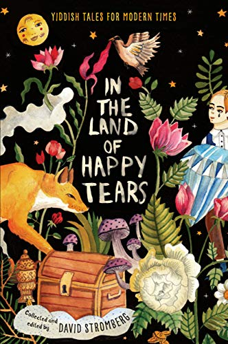 In the Land of Happy Tears: Yiddish Tales for Modern Times: collected and edited by David Stromberg ()