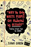Why Do Only White People Get Abducted by Aliens?, Ilana Garon, 1626361134