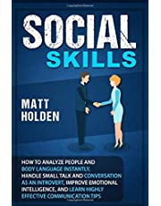 Social Skills: How to Analyze People and Body Language Instantly, Handle Small Talk and Conversation as an Introvert, Improve Emotional Intelligence, and Learn Highly Effective Communication Tips