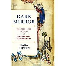 Dark Mirror: The Medieval Origins of Anti-Jewish Iconography