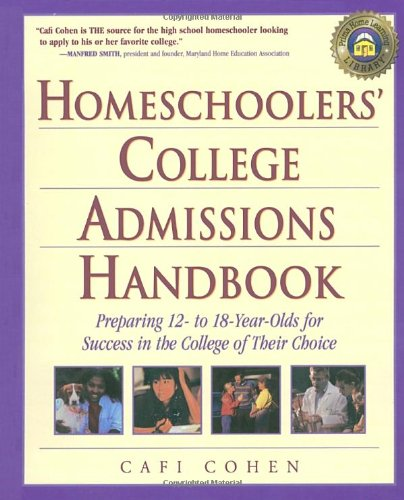 Homeschoolers' College Admissions Handbook: Preparing Your 12- to 18-Year-Old for a Smooth Transition