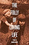 Image of The Folly of Loving Life