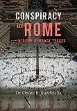 Conspiracy in Rome---Intrigue, Romance, Terror, Oreste R. Rondinella, 1479778508