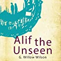 Alif the Unseen Audiobook by G. Willow Wilson Narrated by Sanjiv Jhaveri