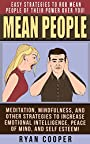 Mean People: Easy Strategies To Rob Mean People Of Their Power Over You! - Meditation, Mindfulness, And Other Strategies To Increase Emotional Intelligence, ... Mindfulness, Overcome Fear, Jealousy)