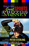 How to Take Great Sports Photos & Make Money: An Insider's Guide to Success