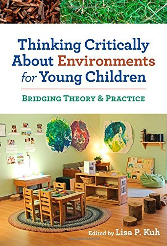 Download Thinking Critically About Environments for Young Children: Bridging Theory & Practice (Early Childhood Education Series) Pdf