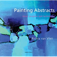 Painting Abstracts: Ideas, Projects and Techniques