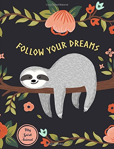 Follow Your Dreams: Sloth My Spirit Animal Notebook (Composition Book, Journal) (8.5 x 11 Large)