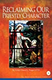Reclaiming Our Priestly Character, Toups, David, 0980045517