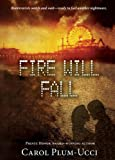 Fire Will Fall, Carol Plum-Ucci, 0547550073
