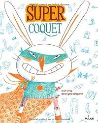 Super Coquet (ex : Super Coquet ! Trop beau mais trop lent)