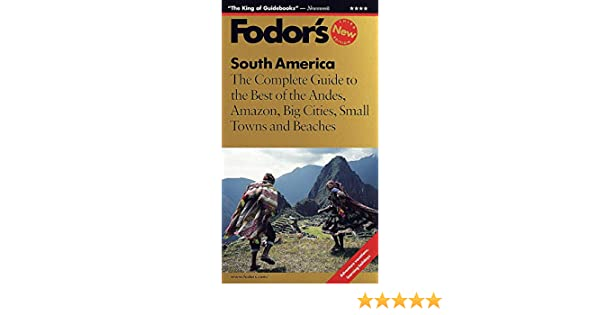 South America: The Complete Guide to the Best of the Andes, Amazon ...