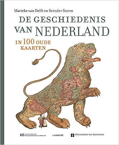 Amazon Com De Geschiedenis Van Nederland In 100 Oude Kaarten