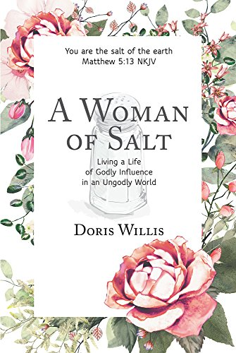 A Woman of Salt: Living a Life of Godly Influence in an Ungodly World (Living For God In An Ungodly World)
