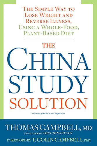 The China Study Solution: The Simple Way to Lose Weight and Reverse Illness, Using a Whole-Food, Plant-Based Diet (Starting A Whole Foods Plant Based Diet)