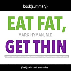 Summary of Eat Fat, Get Thin: Why the Fat We Eat Is the Key to Sustained Weight Loss and Vibrant Health by Mark Hyman M.D. Hörbuch