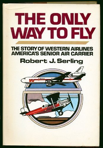(The only way to fly: The story of Western Airlines, America's senior air)