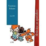 Vocation : Pédiatre: Autobiographie médicale (Médecine au quotidien) (French Edition)