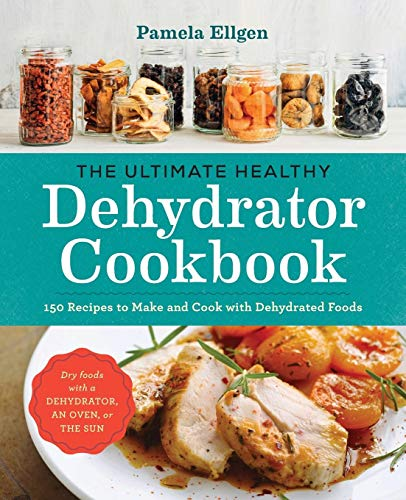 Discover Bargain The Ultimate Healthy Dehydrator Cookbook: 150 Recipes to Make and Cook with Dehydra...