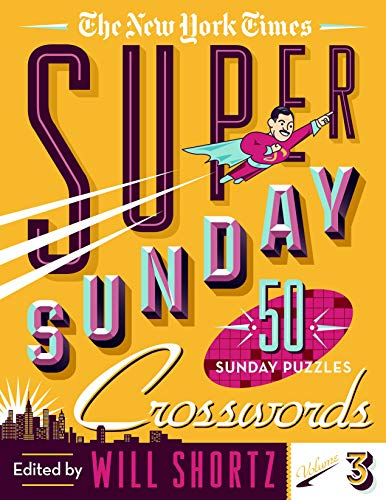 - The New York Times Super Sunday Crosswords Volume 3: 50 Sunday Puzzles