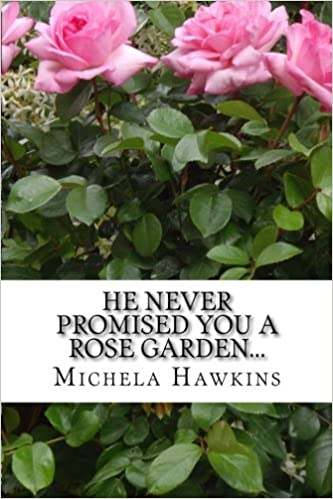 HE Never Promised You a Rose Garden...: Michela Hawkins ...