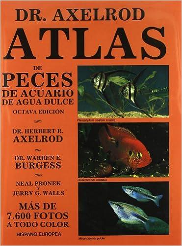 Atlas de peces de acuario de agua dulce / Fish Atlas of Freshwater Aquarium (Spanish Edition): Dr. Axelrod, Dr. Burgess: 9788425509322: Amazon.com: Books