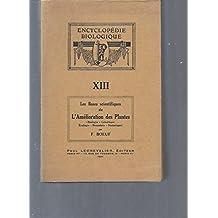 Encyclopédie Biologique: XIII / Les bases scientifiques de l'amélioration des plantes (biologie, génétique, écologie, biométrie, statistique).