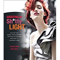 Shooting in Sh*tty Light: The Top Ten Worst Photography Lighting Situations and How to Conquer Them book cover