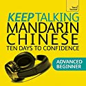 Keep Talking Mandarin Chinese - Ten Days to Confidence Hörbuch von Elizabeth Scurfield, Song Lianyi Gesprochen von:  Teach Yourself Languages