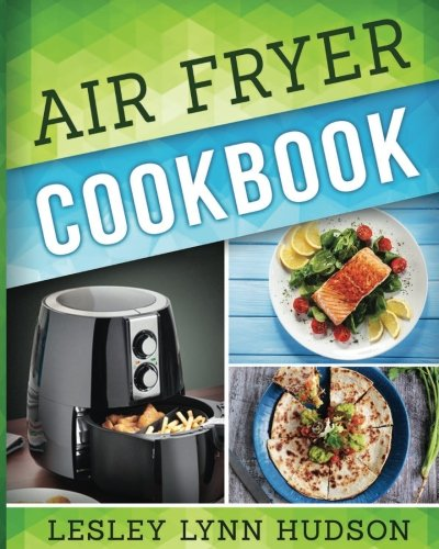 [R.e.a.d] Air Fryer Cookbook: The Best Quick, Delicious and Super Healthy Recipes for Every Day EPUB