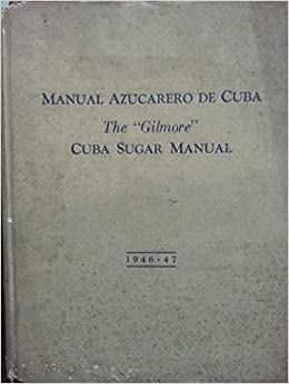 Manual azucarero de cuba, the gilmore, cuba sugar manual, 1946-1947, bilingual edition, english ans spanish.: fred i meyers.: Amazon.com: Books