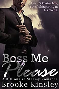 Boss Me Please (Boss Me Series, Book One): (A Billioniare Steamy Romance Series) by [Kinsley, Brooke]