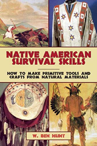 Native American Survival Skills: How to Make Primitive Tools and Crafts from Natural Materials por W. Ben Hunt