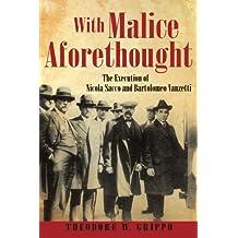 With Malice Aforethought: The Execution Of Nicola Sacco And Bartolomeo Vanzetti