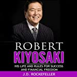 Robert Kiyosaki: His Life and Rules for Success and Financial Freedom | J.D. Rockefeller