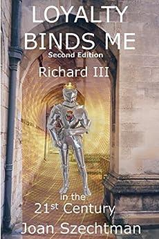 Loyalty Binds Me (Richard III in the 21st-century Book 2) by [Szechtman, Joan]