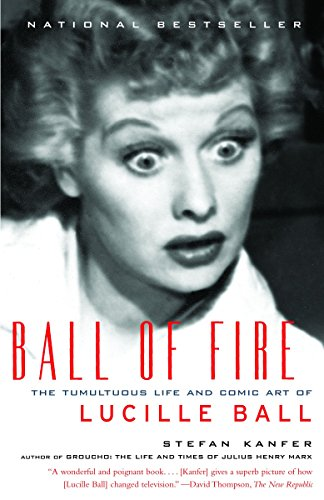 Ball of Fire: The Tumultuous Life and Comic Art of Lucille Ball - Lucille Ball Biography