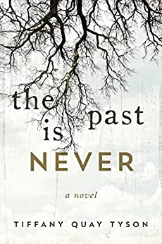 The Past Is Never: A Novel by [Tyson, Tiffany Quay]