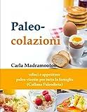Paleo-Colazioni: Veloci e Appetitose Paleo-Ricette per Tutta la Famiglia