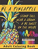 The Be A Pineapple  - Stand Tall, Wear A Crown, And Be Sweet On The Inside Adult Coloring Book