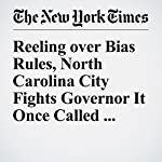 Reeling over Bias Rules, North Carolina City Fights Governor It Once Called Mayor | Alan Blinder