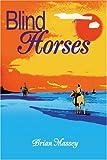 Blind Horses, Brian Massey, 0595262066