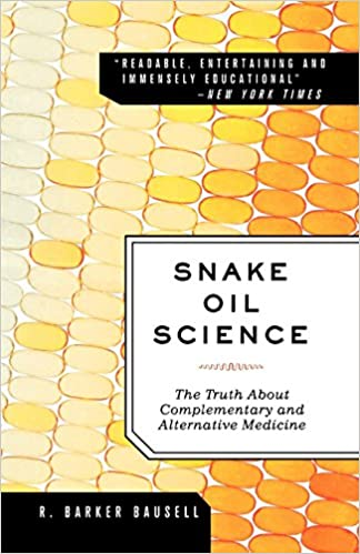 Snake Oil Science: The Truth About Complementary and Alternative