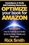 CreateSpace & Kindle Self-Publishing Masterclass - OPTIMIZE YOUR BOOK FOR AMAZON: How to Tune-Up your Kindle Books for Better Visibility and More Sales